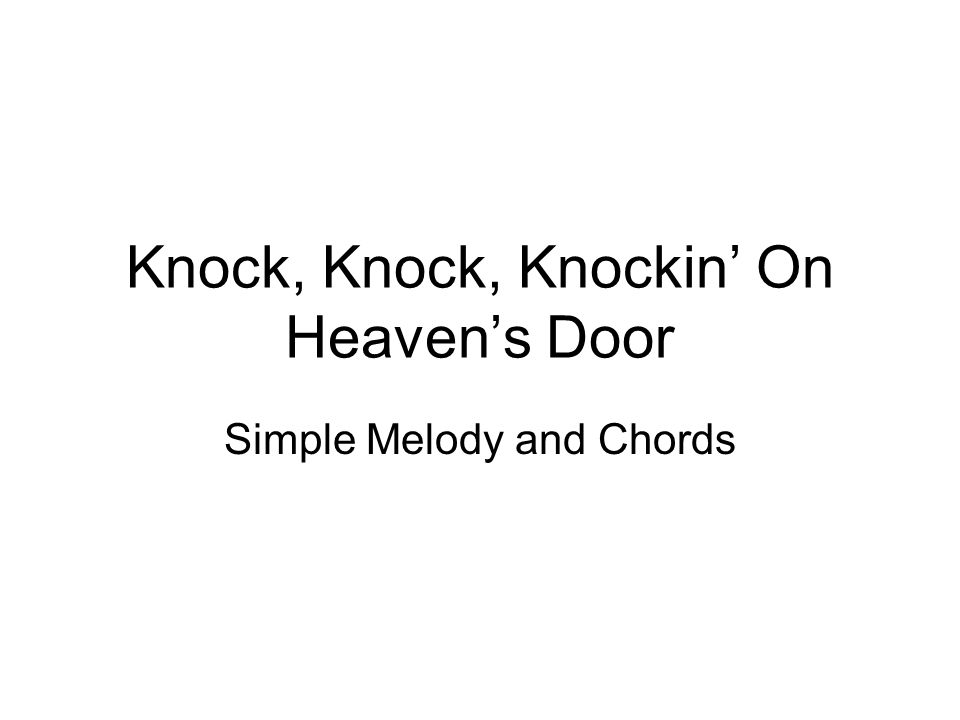Knock, Knock, Knockin On Heavens Door Simple Melody and Chords