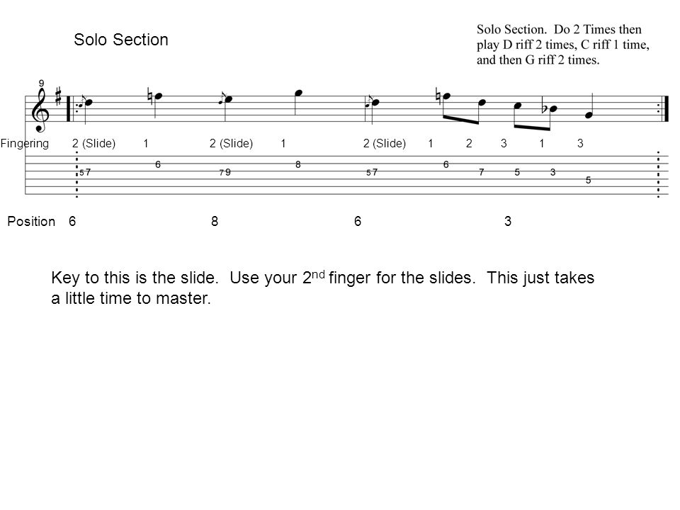 Solo Section Fingering 2 (Slide) 1 2 (Slide) 1 2 (Slide) 1 2 3 1 3 Position 6 8 6 3 Key to this is the slide.
