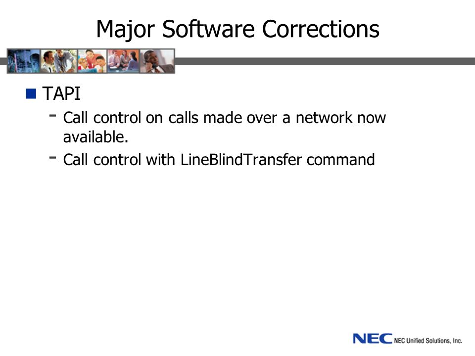 Major Software Corrections TAPI - Call control on calls made over a network now available.