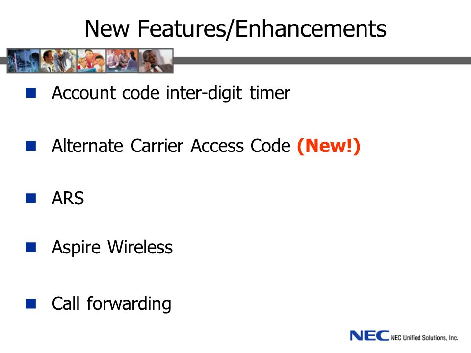 New Features/Enhancements Account code inter-digit timer Alternate Carrier Access Code (New!) ARS Aspire Wireless Call forwarding