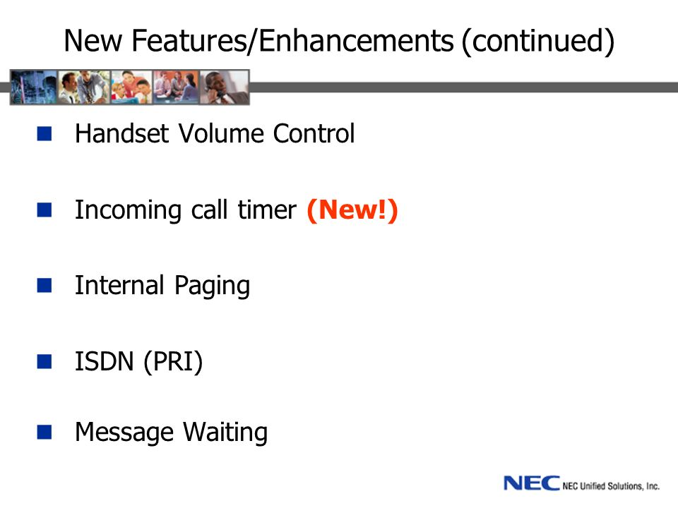 New Features/Enhancements (continued) Handset Volume Control Incoming call timer (New!) Internal Paging ISDN (PRI) Message Waiting
