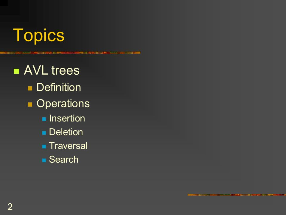 2 Topics AVL trees Definition Operations Insertion Deletion Traversal Search