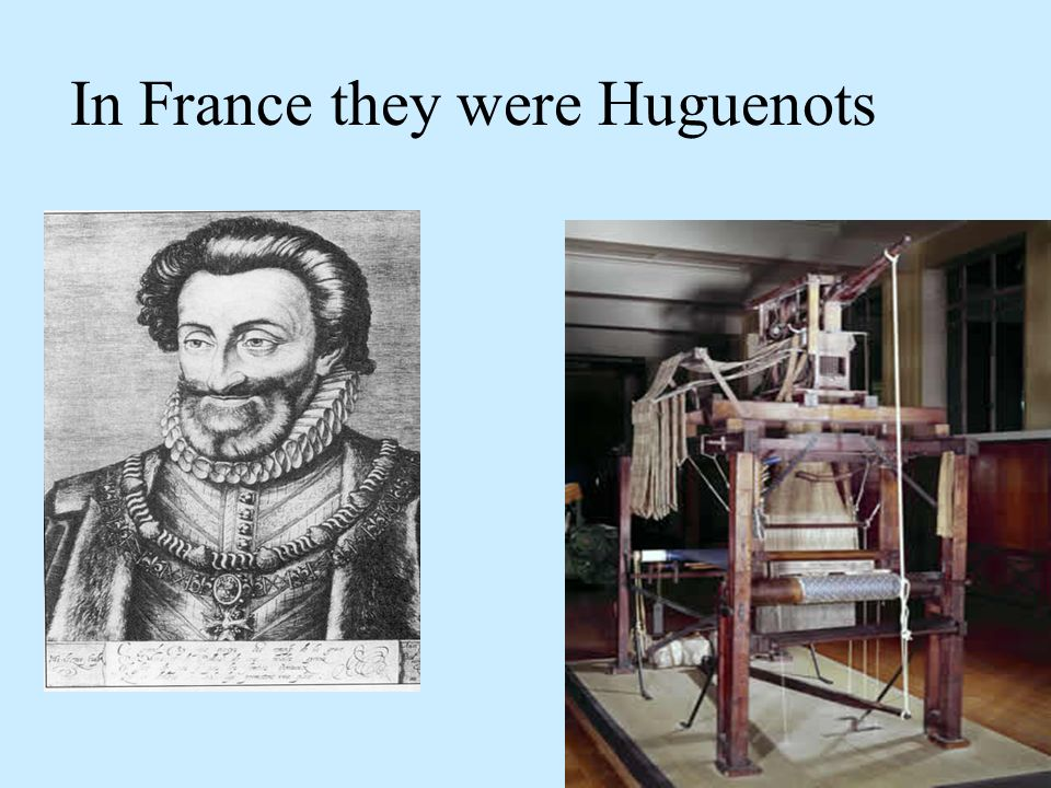 In France they were Huguenots