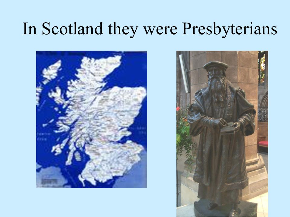 In Scotland they were Presbyterians