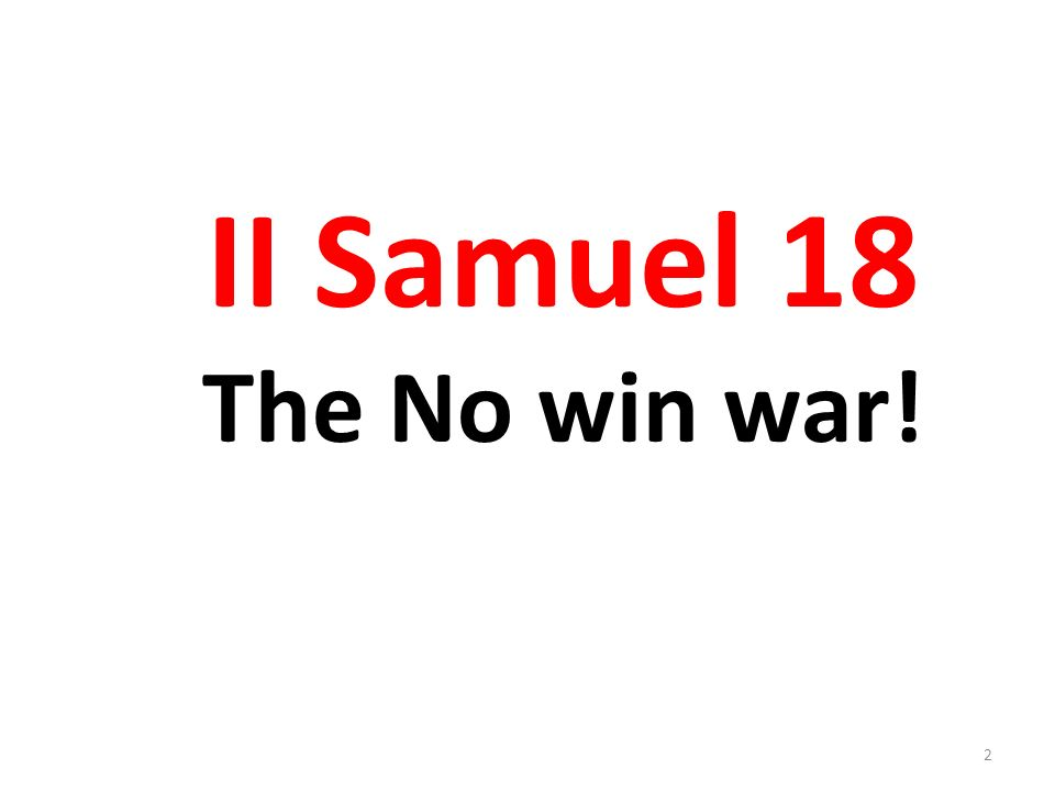 II Samuel 18 The No win war! 2