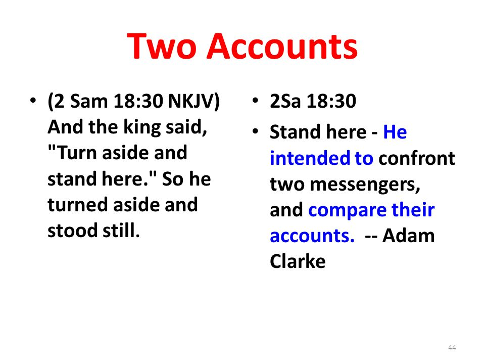 Two Accounts (2 Sam 18:30 NKJV) And the king said, Turn aside and stand here. So he turned aside and stood still.