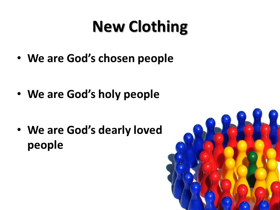 New Clothing We are Gods chosen people We are Gods holy people We are Gods dearly loved people
