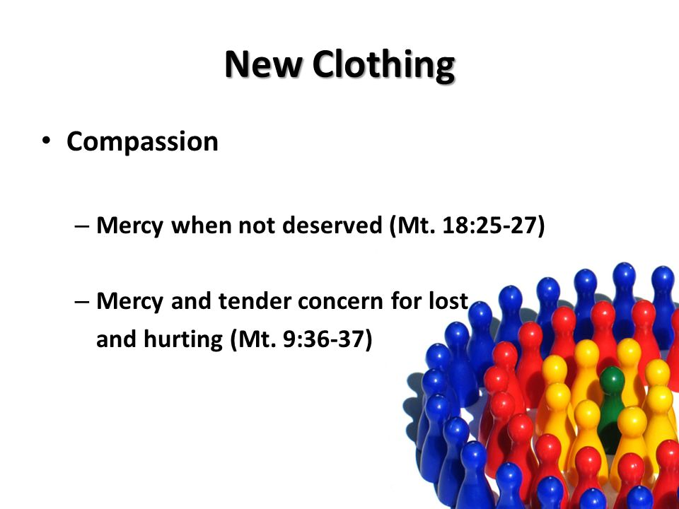 New Clothing Compassion – Mercy when not deserved (Mt.