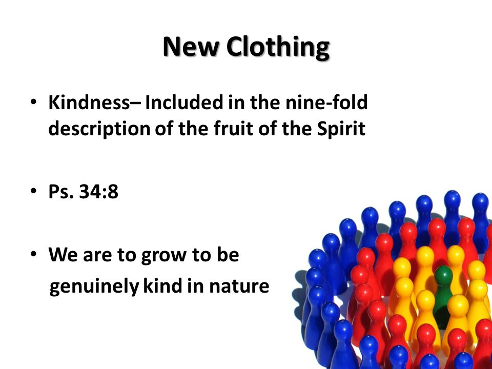 New Clothing Kindness– Included in the nine-fold description of the fruit of the Spirit Ps.