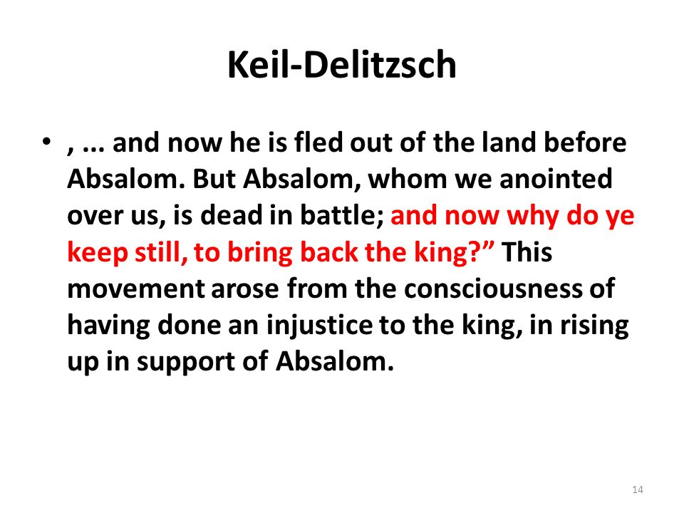 Keil-Delitzsch,... and now he is fled out of the land before Absalom.