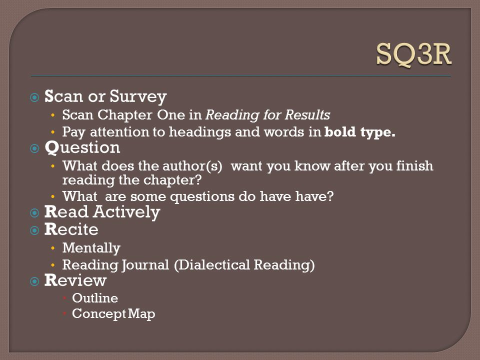 Scan or Survey Scan Chapter One in Reading for Results Pay attention to headings and words in bold type.