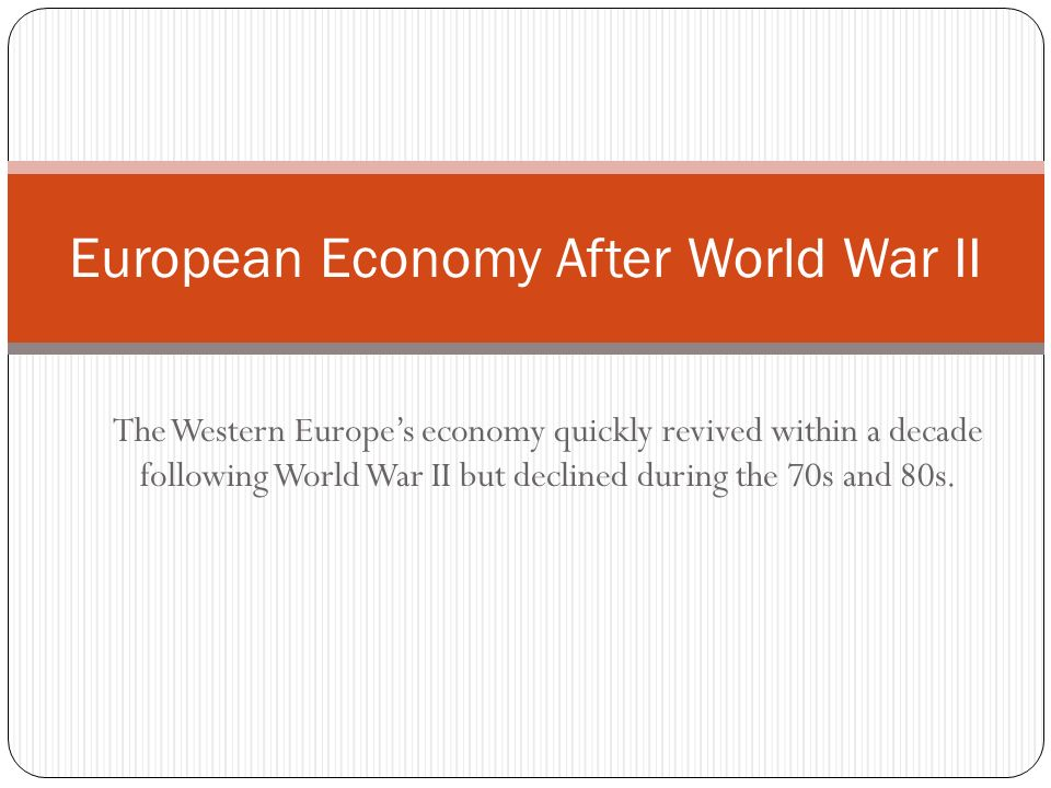 The Western Europes economy quickly revived within a decade following World War II but declined during the 70s and 80s.