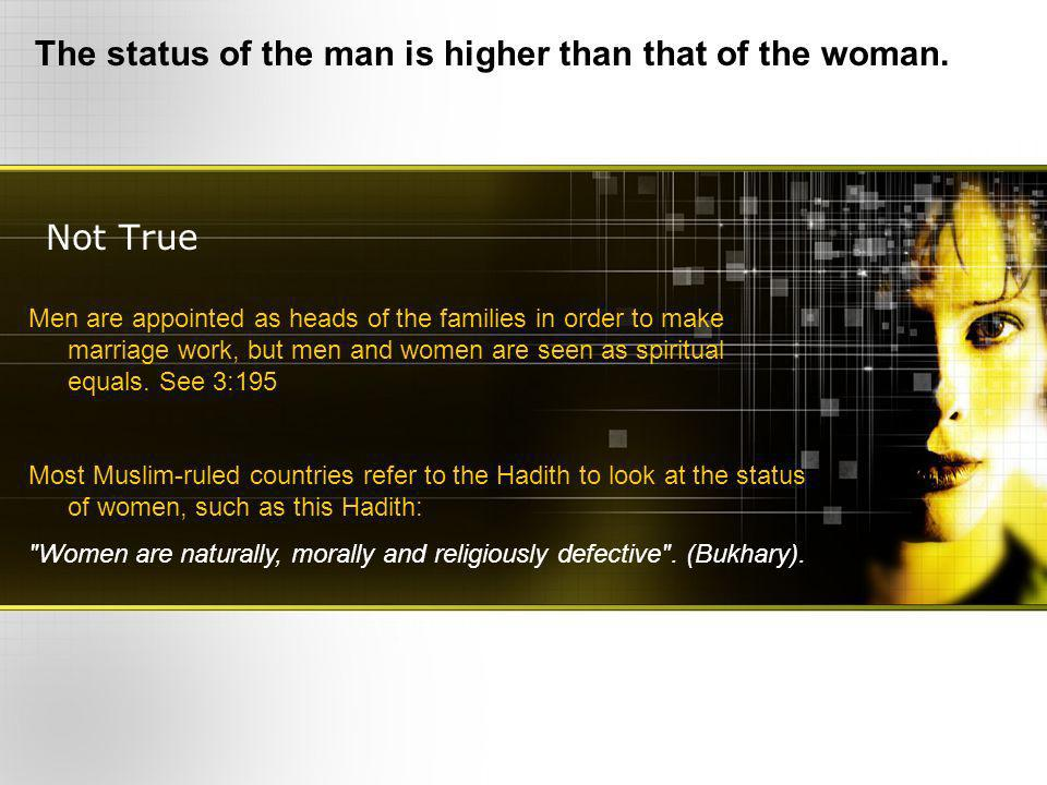 Not True The status of the man is higher than that of the woman.