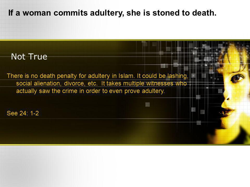 Not True If a woman commits adultery, she is stoned to death.