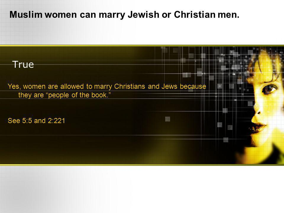 True Muslim women can marry Jewish or Christian men.