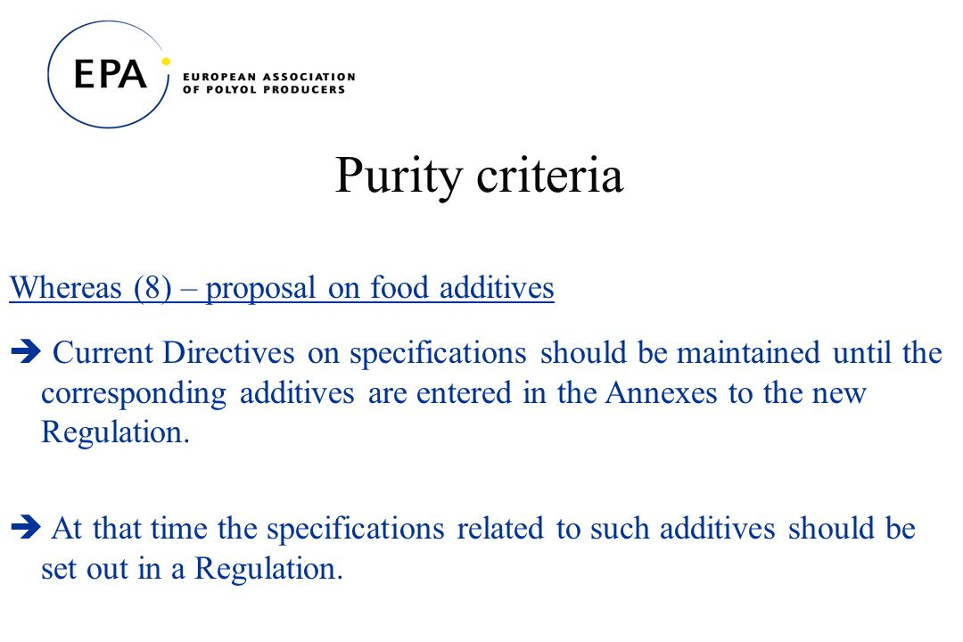Purity criteria Whereas (8) – proposal on food additives Current Directives on specifications should be maintained until the corresponding additives are entered in the Annexes to the new Regulation.