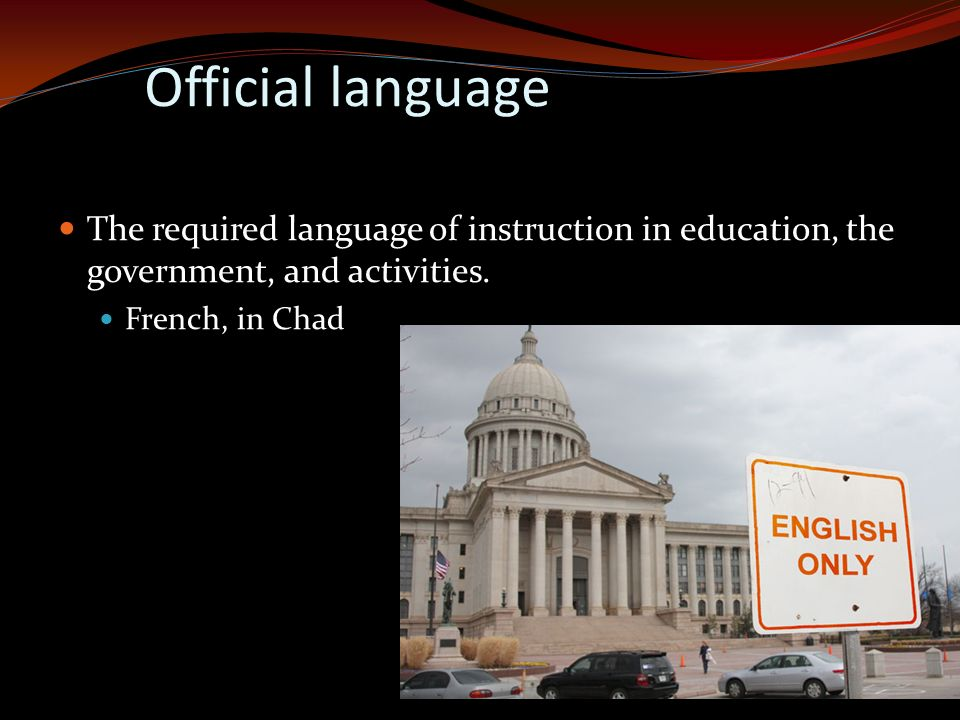 Official language The required language of instruction in education, the government, and activities.