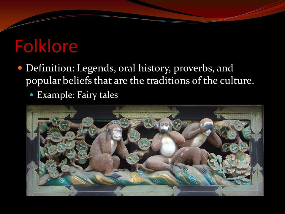 Folklore Definition: Legends, oral history, proverbs, and popular beliefs that are the traditions of the culture.