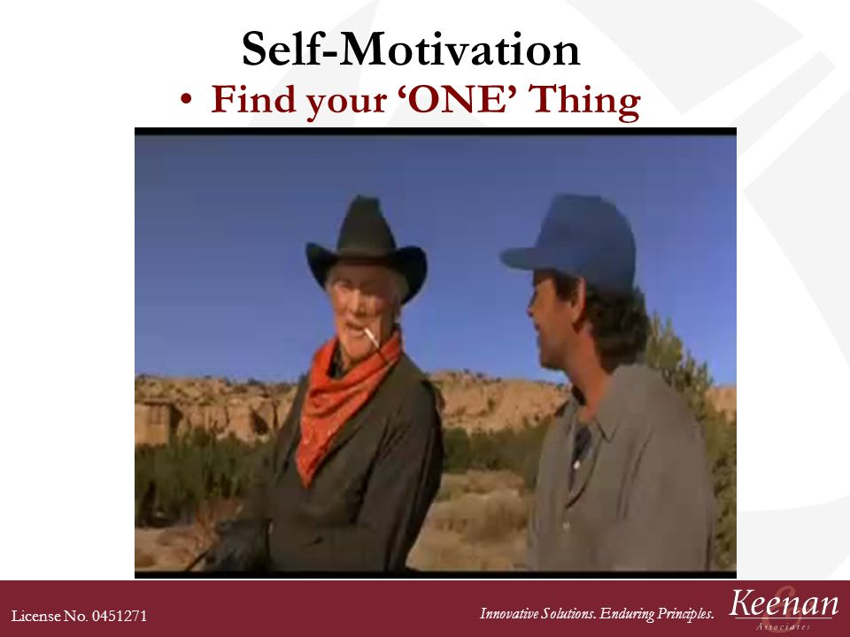 License No Innovative Solutions. Enduring Principles. Self-Motivation Find your ONE Thing