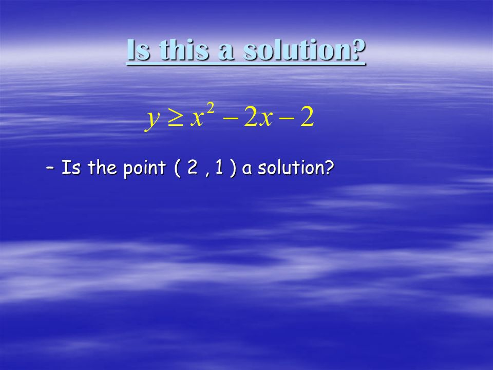 Is this a solution –Is the point ( 2, 1 ) a solution
