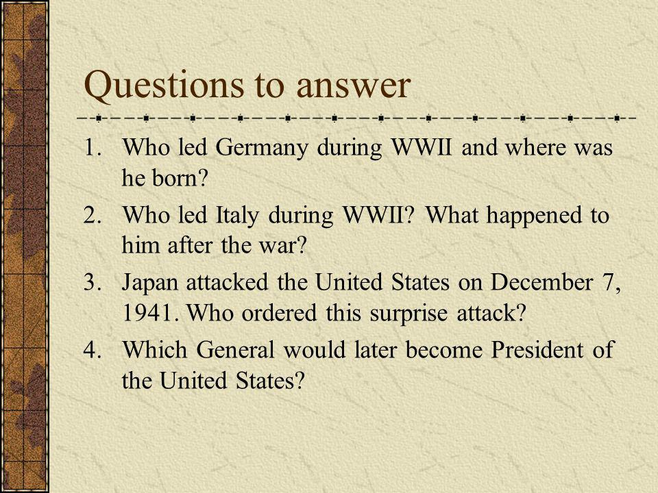 Questions to answer 1.Who led Germany during WWII and where was he born.