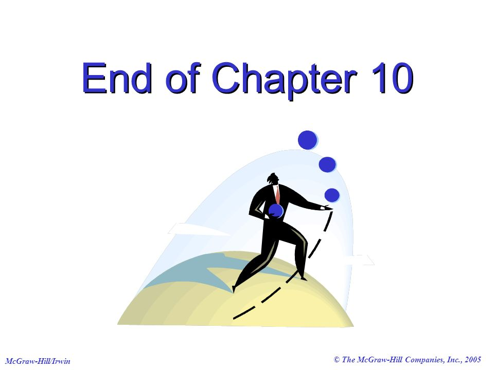 © The McGraw-Hill Companies, Inc., 2005 McGraw-Hill/Irwin End of Chapter 10