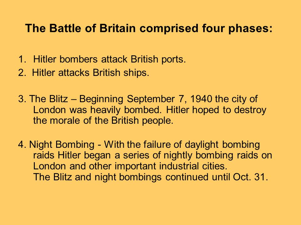 The Battle of Britain comprised four phases: 1.Hitler bombers attack British ports.