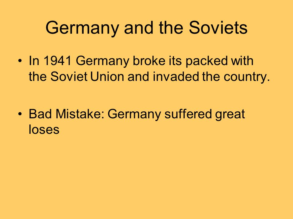 Germany and the Soviets In 1941 Germany broke its packed with the Soviet Union and invaded the country.