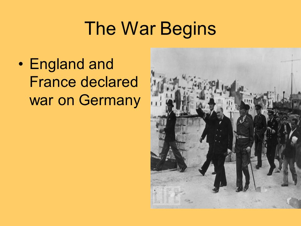 The War Begins England and France declared war on Germany