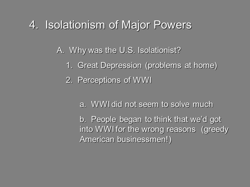 4. Isolationism of Major Powers A. Why was the U.S.