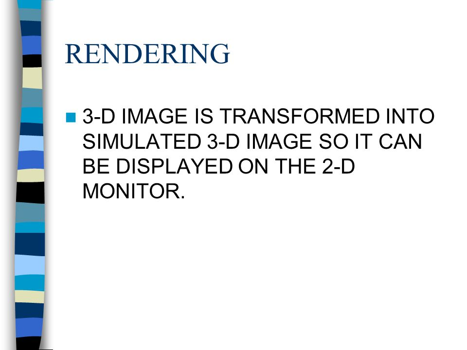 RENDERING 3-D IMAGE IS TRANSFORMED INTO SIMULATED 3-D IMAGE SO IT CAN BE DISPLAYED ON THE 2-D MONITOR.