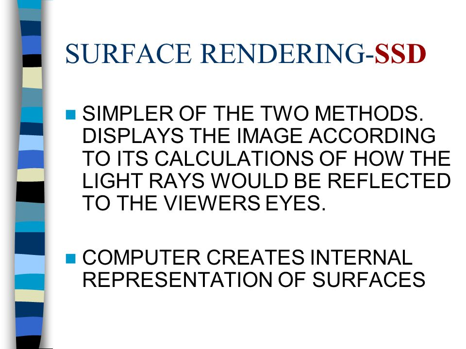 SURFACE RENDERING-SSD SIMPLER OF THE TWO METHODS.