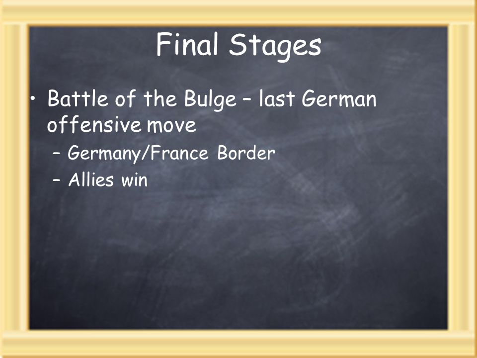 Final Stages Battle of the Bulge – last German offensive move –Germany/France Border –Allies win