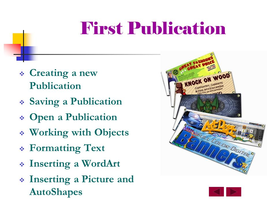 First Publication Creating a new Publication Saving a Publication Open a Publication Working with Objects Formatting Text Inserting a WordArt Inserting a Picture and AutoShapes