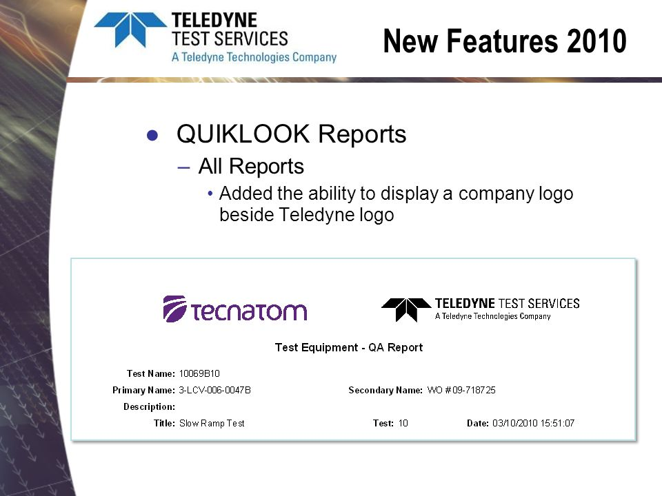 New Features 2010 QUIKLOOK Reports –All Reports Added the ability to display a company logo beside Teledyne logo