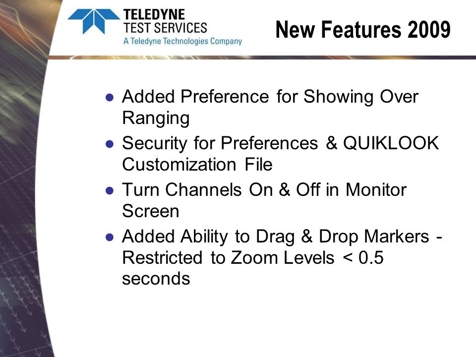 New Features 2009 Added Preference for Showing Over Ranging Security for Preferences & QUIKLOOK Customization File Turn Channels On & Off in Monitor Screen Added Ability to Drag & Drop Markers - Restricted to Zoom Levels < 0.5 seconds