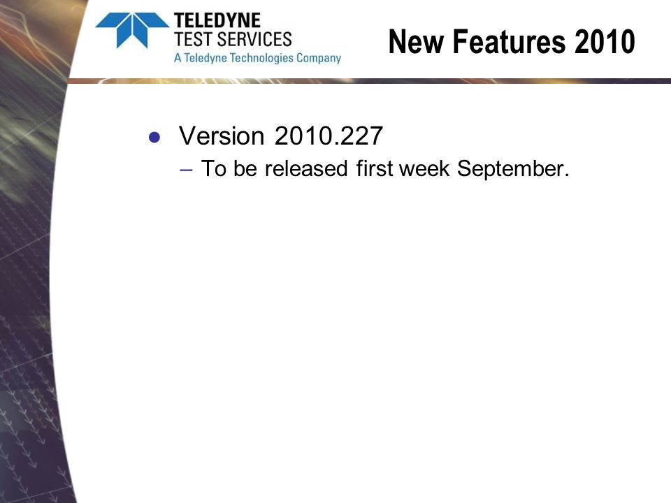 New Features 2010 Version –To be released first week September.