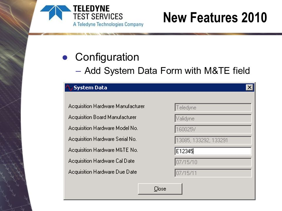 New Features 2010 Configuration –Add System Data Form with M&TE field