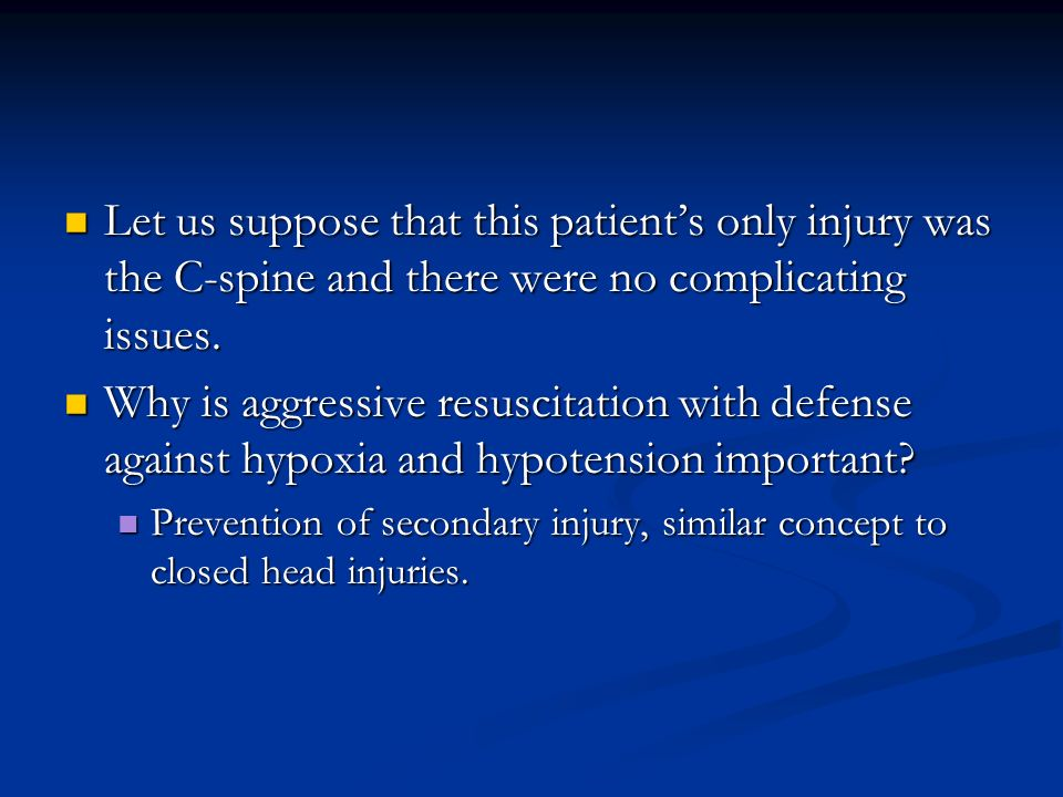 Let us suppose that this patients only injury was the C-spine and there were no complicating issues.
