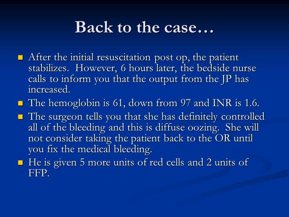 Back to the case… After the initial resuscitation post op, the patient stabilizes.