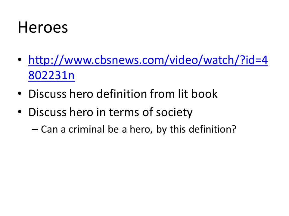 Heroes   id= n   id= n Discuss hero definition from lit book Discuss hero in terms of society – Can a criminal be a hero, by this definition