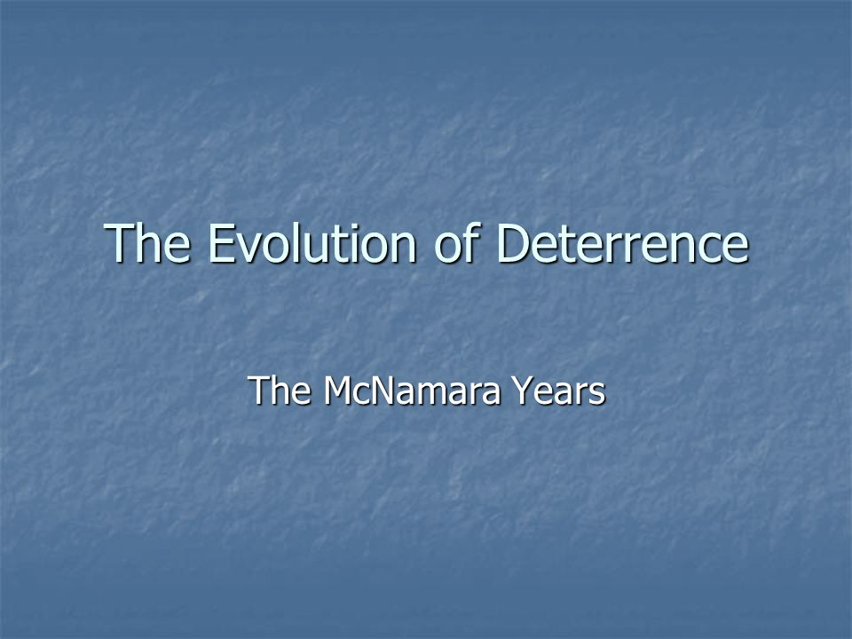 The Evolution of Deterrence The McNamara Years