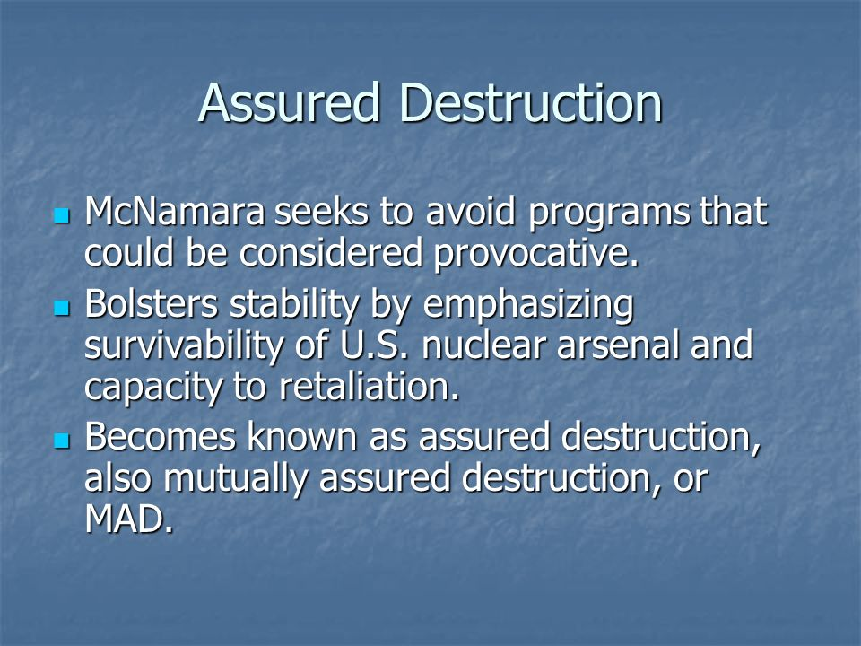 Assured Destruction McNamara seeks to avoid programs that could be considered provocative.