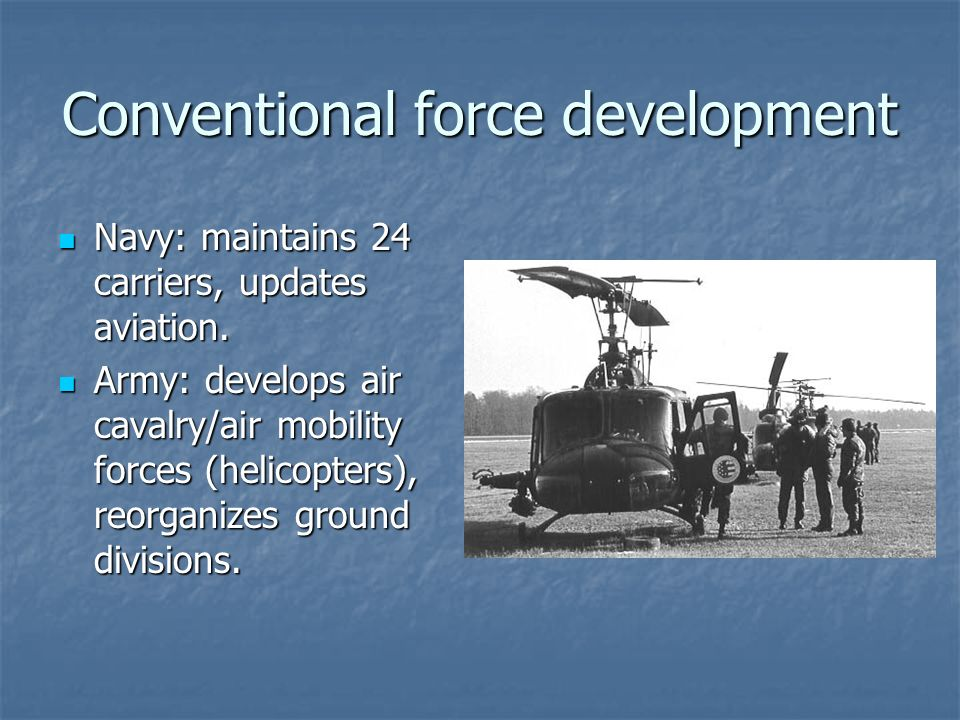 Conventional force development Navy: maintains 24 carriers, updates aviation.