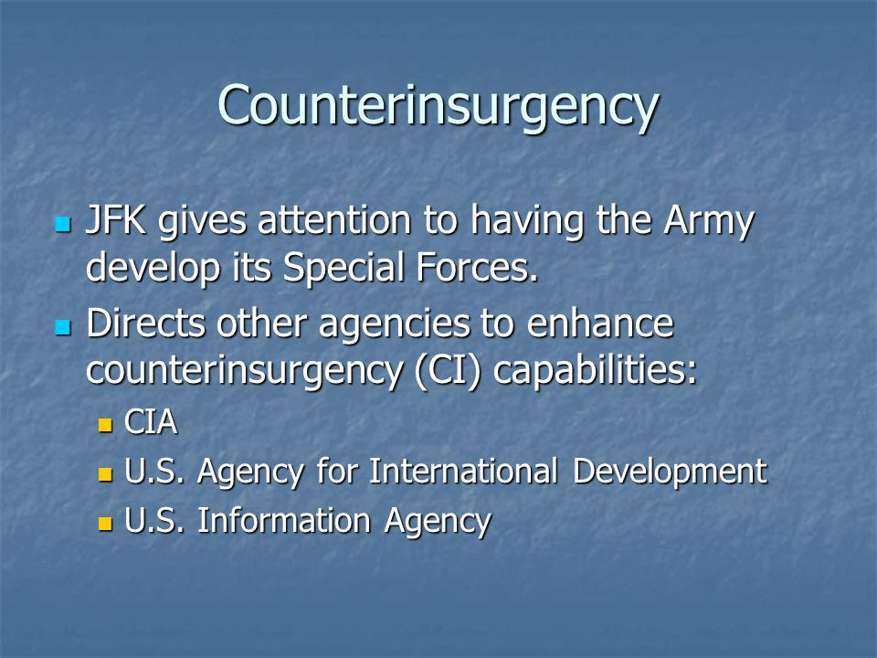 Counterinsurgency JFK gives attention to having the Army develop its Special Forces.