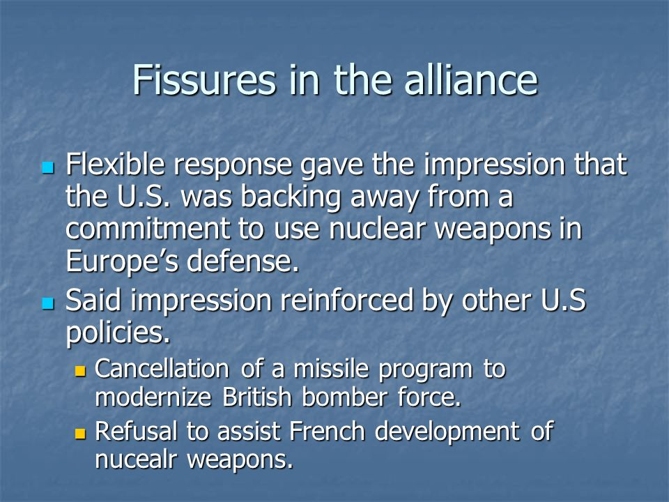 Fissures in the alliance Flexible response gave the impression that the U.S.