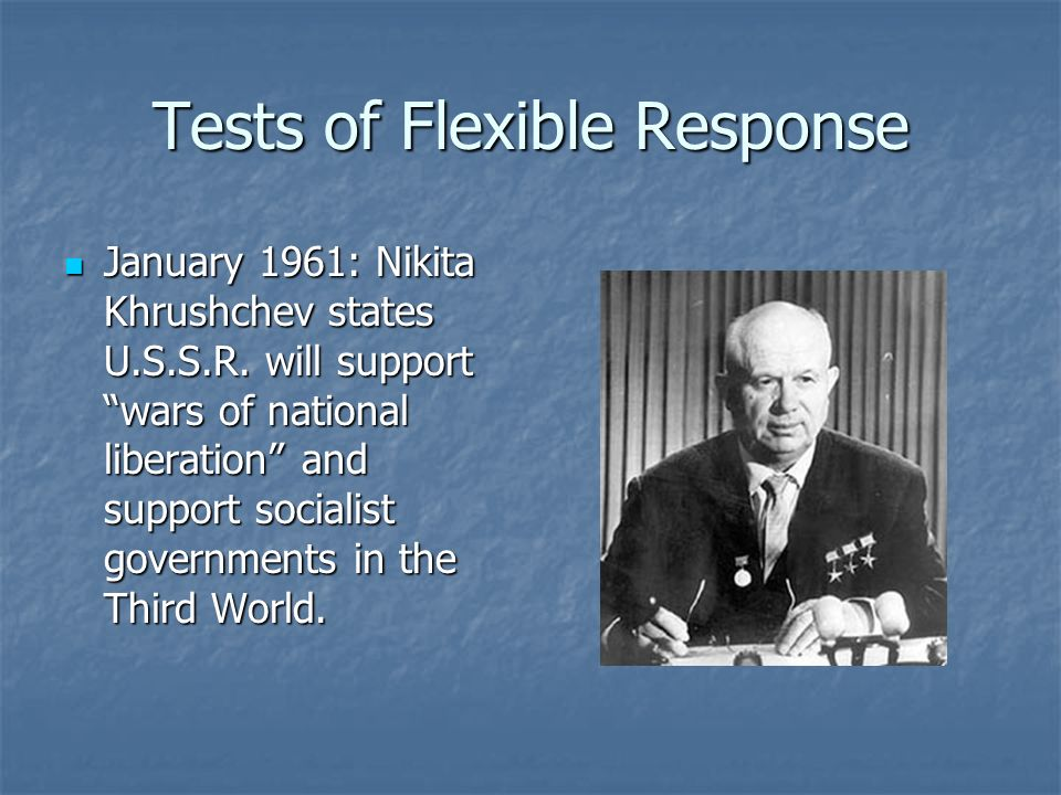 Tests of Flexible Response January 1961: Nikita Khrushchev states U.S.S.R.