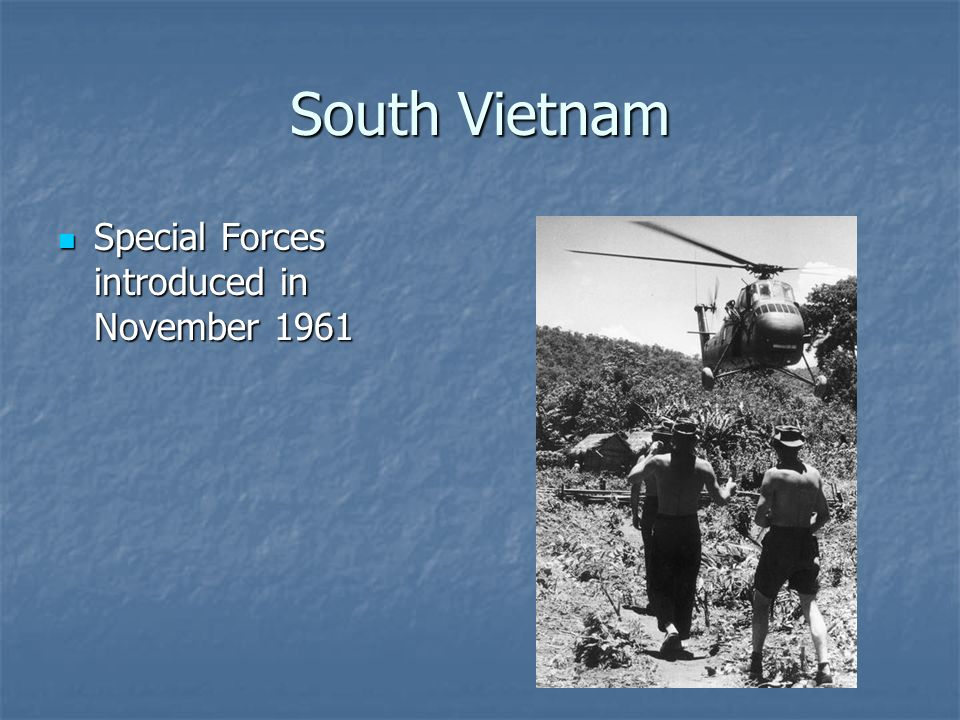 South Vietnam Special Forces introduced in November 1961 Special Forces introduced in November 1961