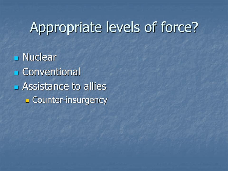 Appropriate levels of force.