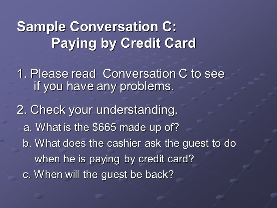 Sample Conversation C: Paying by Credit Card Paying by Credit Card 1.